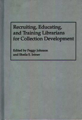 Recruiting, Educating, and Training Librarians for Collection Development (Hardback)