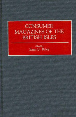 Consumer Magazines of the British Isles - Historical Guides to the World's Periodicals and Newspapers (Hardback)
