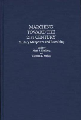 Marching Toward the 21st Century: Military Manpower and Recruiting (Hardback)
