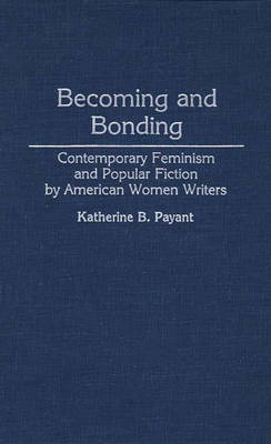 Becoming and Bonding: Contemporary Feminism and Popular Fiction by American Women Writers (Hardback)
