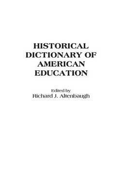 Historical Dictionary of American Education (Hardback)