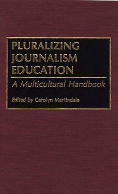 Pluralizing Journalism Education: A Multicultural Handbook (Hardback)