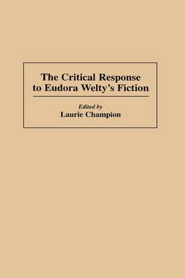 The Critical Response to Eudora Welty's Fiction - Critical Responses in Arts and Letters (Hardback)