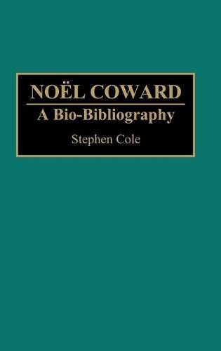 Noel Coward: A Bio-Bibliography - Bio-Bibliographies in the Performing Arts (Hardback)