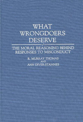 What Wrongdoers Deserve: The Moral Reasoning Behind Responses to Misconduct (Hardback)
