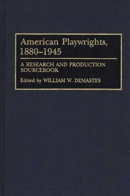 American Playwrights, 1880-1945: A Research and Production Sourcebook (Hardback)
