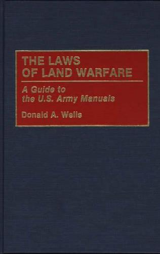 The Laws of Land Warfare: A Guide to the US Army Manuals - Contributions in Military Studies No. 132 (Hardback)