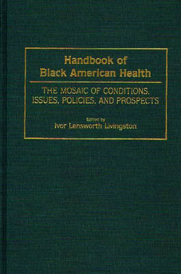 Handbook of Black American Health: The Mosaic of Conditions, Issues, Policies, and Prospects (Hardback)