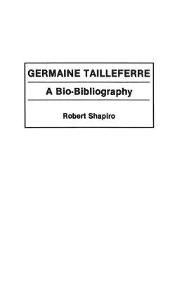 Germaine Tailleferre: A Bio-Bibliography - Bio-Bibliographies in Music (Hardback)