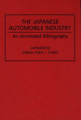 The Japanese Automobile Industry: An Annotated Bibliography - Bibliographies and Indexes in Economics and Economic History (Hardback)