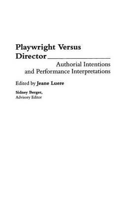 Playwright versus Director: Authorial Intentions and Performance Interpretations (Hardback)