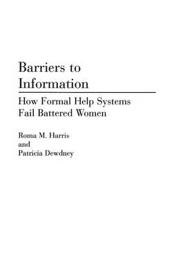 Barriers to Information: How Formal Help Systems Fail Battered Women (Hardback)