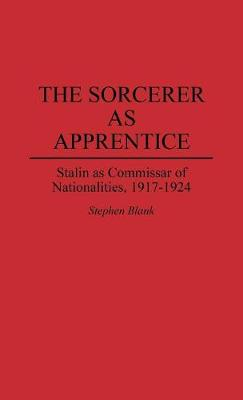 The Sorcerer as Apprentice: Stalin as Commissar of Nationalities, 1917-1924 (Hardback)