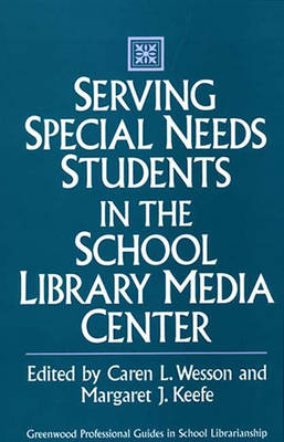 Serving Special Needs Students in the School Library Media Center (Hardback)