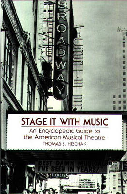 Stage It with Music: An Encyclopedic Guide to the American Musical Theatre (Hardback)