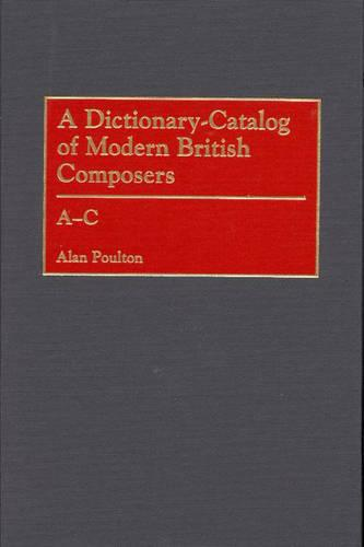 A Dictionary-catalog of Modern British Composers: A-C - Music Reference Collection No. 82 (Hardback)