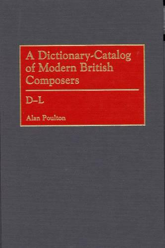 A Dictionary-catalog of Modern British Composers: D-L - Music Reference Collection No. 82 (Hardback)