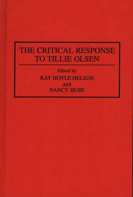 The Critical Response to Tillie Olsen - Critical Responses in Arts and Letters (Hardback)