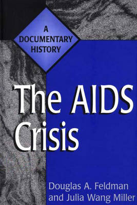 The AIDS Crisis: A Documentary History - Primary Documents in American History and Contemporary Issues (Hardback)