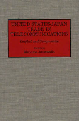 United States-Japan Trade in Telecommunications: Conflict and Compromise (Hardback)