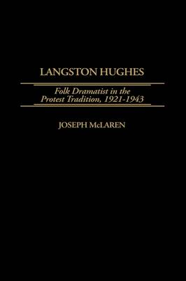 Langston Hughes: Folk Dramatist in the Protest Tradition, 1921-1943 (Hardback)