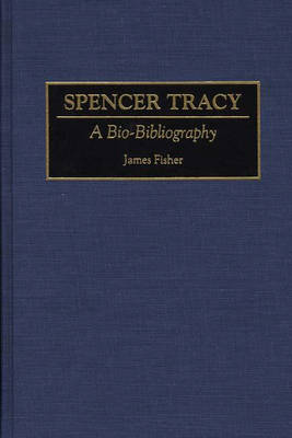 Spencer Tracy: A Bio-Bibliography - Bio-Bibliographies in the Performing Arts (Hardback)
