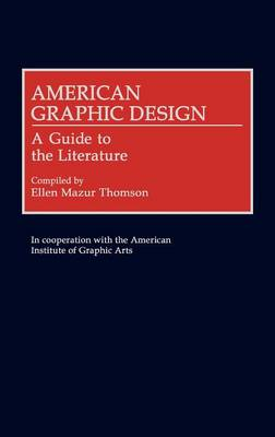 American Graphic Design: A Guide to the Literature - Art Reference Collection (Hardback)