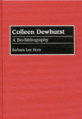 Colleen Dewhurst: A Bio-Bibliography - Bio-Bibliographies in the Performing Arts (Hardback)