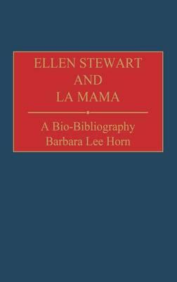 Ellen Stewart and La Mama: A Bio-Bibliography - Bio-Bibliographies in the Performing Arts (Hardback)