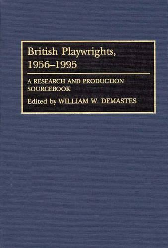 British Playwrights, 1956-95: A Research and Production Sourcebook (Hardback)
