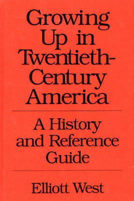 Growing Up in Twentieth-Century America: A History and Reference Guide (Hardback)