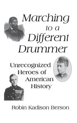 Marching to a Different Drummer: Unrecognized Heroes of American History (Hardback)