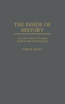 The Inside of History: Jean Henri Merle d'Aubigne and Romantic Historiography (Hardback)