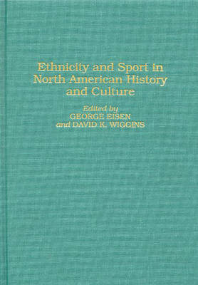 Ethnicity and Sport in North American History and Culture (Hardback)