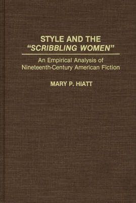 Style and the Scribbling Women: An Empirical Analysis of Nineteenth-Century American Fiction (Hardback)