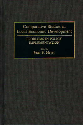 Comparative Studies in Local Economic Development: Problems in Policy Implementation (Hardback)