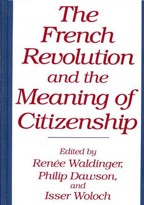 The French Revolution and the Meaning of Citizenship (Hardback)