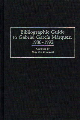 Bibliographic Guide to Gabriel Garcia Marquez, 1986-1992 - Bibliographies and Indexes in World Literature (Hardback)