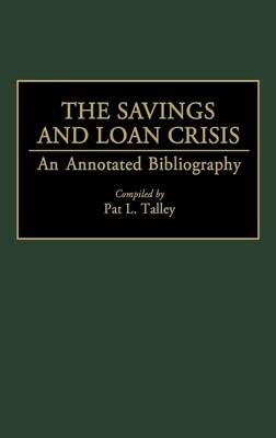 The Savings and Loan Crisis: An Annotated Bibliography - Bibliographies and Indexes in Economics and Economic History (Hardback)