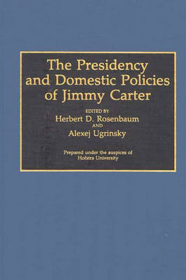 The Presidency and Domestic Policies of Jimmy Carter (Hardback)