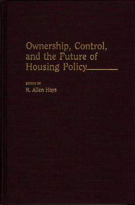 Ownership, Control, and the Future of Housing Policy (Hardback)
