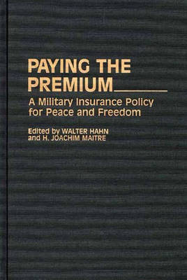 Paying the Premium: A Military Insurance Policy for Peace and Freedom (Hardback)