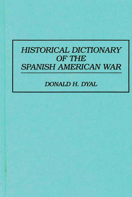 Historical Dictionary of the Spanish American War (Hardback)
