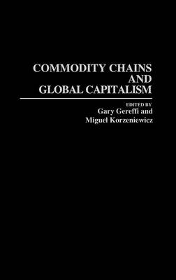 Commodity Chains and Global Capitalism (Hardback)