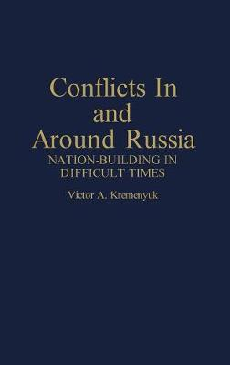 Conflicts in and Around Russia: Nation-Building in Difficult Times (Hardback)
