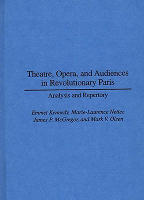 Theatre, Opera, and Audiences in Revolutionary Paris: Analysis and Repertory (Hardback)