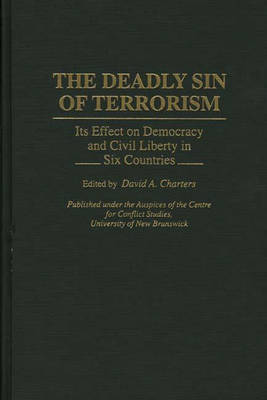 The Deadly Sin of Terrorism: Its Effect on Democracy and Civil Liberty in Six Countries (Hardback)