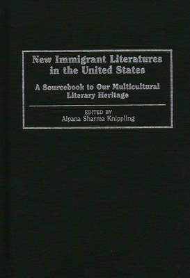 New Immigrant Literatures in the United States: A Sourcebook to Our Multicultural Literary Heritage (Hardback)