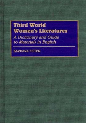 Third World Women's Literatures: A Dictionary and Guide to Materials in English (Hardback)