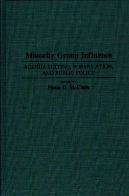 Minority Group Influence: Agenda Setting, Formulation, and Public Policy (Hardback)